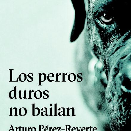 Los Perros Duros no Bailan – Arturito Perez-Reverte